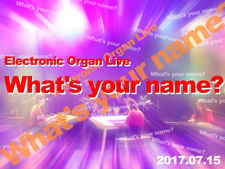 Electronic Organ Live「What's your name?」
